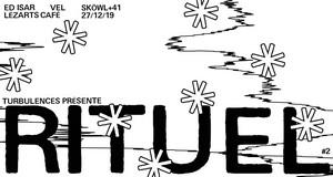 Turbulences présente : Rituel #2 avec Ed Isar + Vel + Sköwl & Quarante&Un
