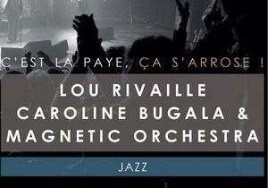 C'est la paye, ça s'arrose ! avec Lou Rivaille, Caroline Bugala & Magnetic Orchestra (Jazz Vocal)