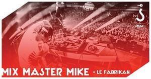 ANNULÉ      Mix Master Mike + Le Fabrikan